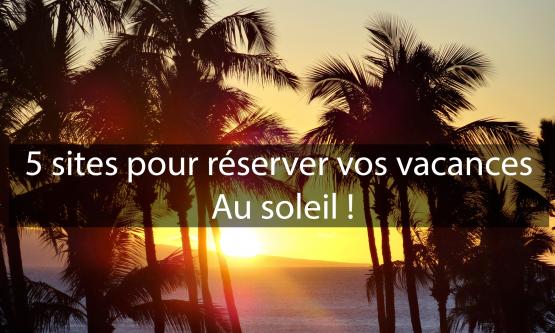 5 sites internet pour passer des vacances au soleil !