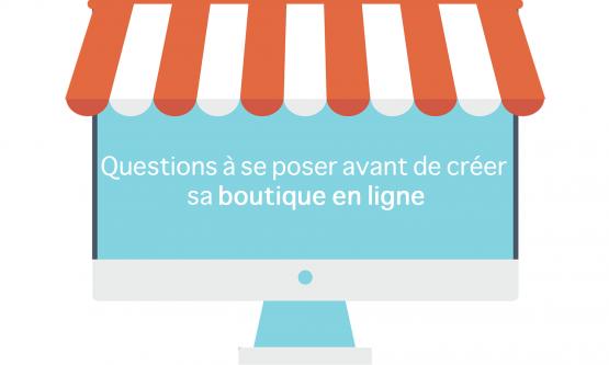 Les questions à se poser avant de créer sa boutique en ligne
