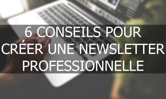 6 conseils pour créer une newsletter professionnelle
