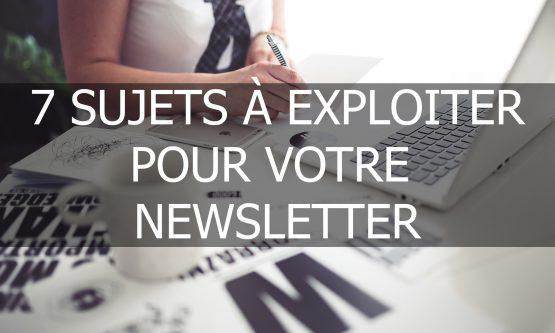 7 sujets à exploiter pour votre newsletter